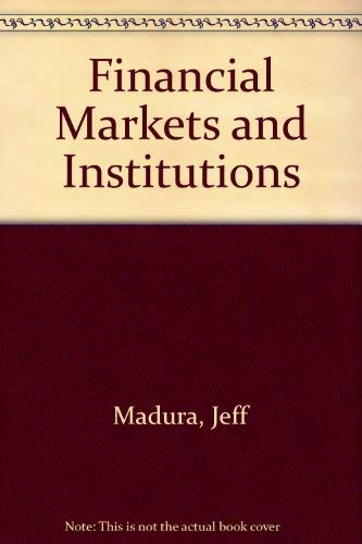 Financial Markets and Institutions: Madura, Jeff