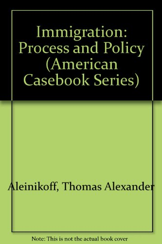 Immigration : Process and Policy: Thomas Alexander Aleinikoff;