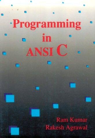 Programming in ANSI C: Ram Kumar, Rakesh