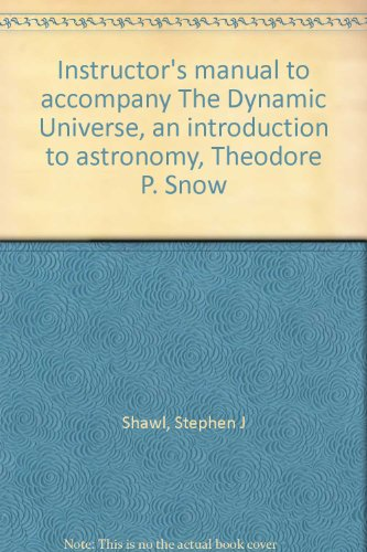 Instructor's manual to accompany The Dynamic Universe,: Shawl, Stephen J