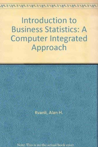 Introduction to Business Statistics: A Computer Integrated: Kvanli, Alan H.