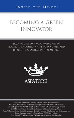 Becoming a Green Innovator: Leading CEOs on Encouraging Green Practices, Choosing Where to Innovate...