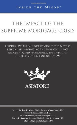 9780314906458: The Impact of the Subprime Mortgage Crisis: Leading Lawyers on Understanding the Factors Responsible, Minimizing the Financial Impact for Clients, and Recognizing the Effects of the Recession on Law