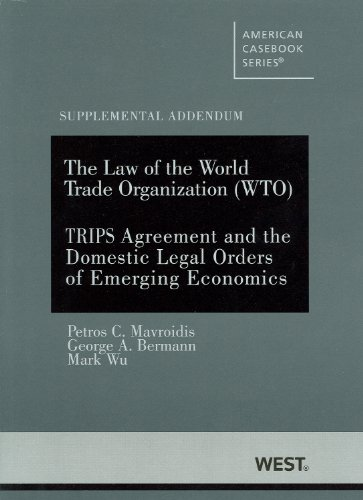 Mavroidis, Bermann and Wu's The Law of the World Trade Organization (WTO) Supplemental Addendum on The TRIPS Agreement and the Domestic Legal Orders of Emerging Economies (American Casebook Series) (0314906622) by Mavroidis, Petros; George A Bermann; Mark Wu