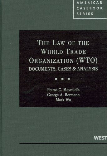 The Law of the World Trade Organization (WTO): Documents, Cases & Analysis (American Casebook) (0314906630) by Petros C. Mavroidis; George A. Bermann; Mark Wu