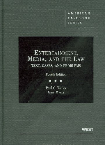 9780314907448: Weiler and Myers's Entertainment, Media, and the Law: Text, Cases, and Problems, 4th (American Casebook Series)