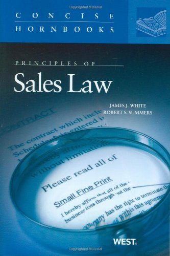 White, Summers' Principles of Sales Law (Concise Hornbook Series) (0314908021) by James J White; Robert S Summers