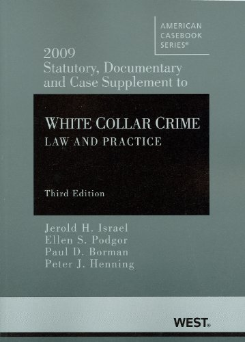 9780314911445: Israel, Podgor, Borman and Henning's 2009 Statutory, Documentary and Case Supplement to White Collar Crime: Law and Practice, 3d (American Casebook Series)