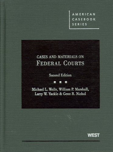 Wells, Marshall, Yackle, and Nichol's Cases and Materials on Federal Courts, 2D (Hardcover): ...