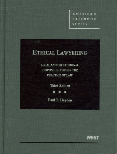 9780314911544: Ethical Lawyering: Legal and Professional Responsibilities in the Practice of Law, 3d (American Casebook Series)