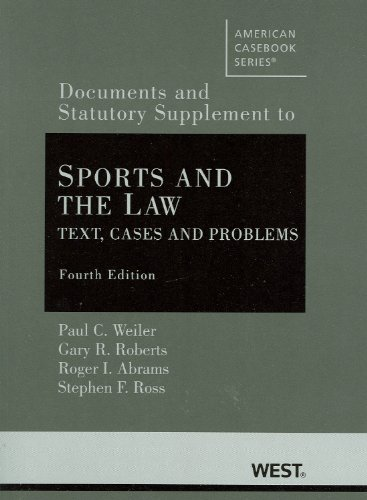 9780314911636: Sports and the Law: Text, Cases and Problems, 4th, Documentary and Statutory Supplement (American Casebook Series)