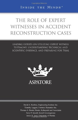 9780314911803: The Role of Expert Witnesses in Accident Reconstruction Cases: Leading Experts on Utilizing Expert Witness Testimony, Understanding Technical and ... and Preparing for Trial (Inside the Minds)