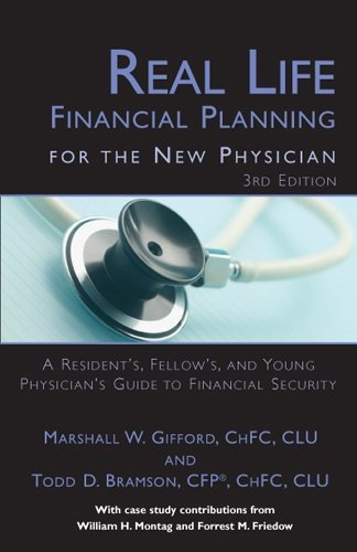 Real Life Financial Planning for the New Physician: A Resident's, Fellow's, and Young ...