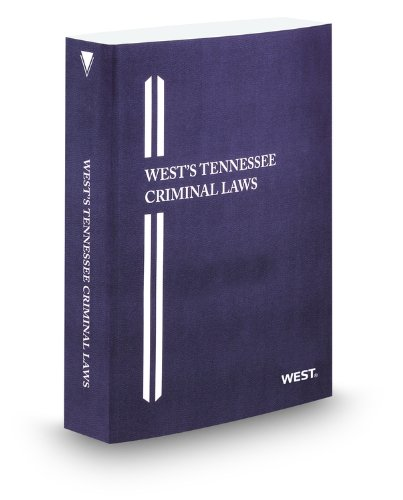 West's Tennessee Criminal Laws, 2011 ed.: Thomson West