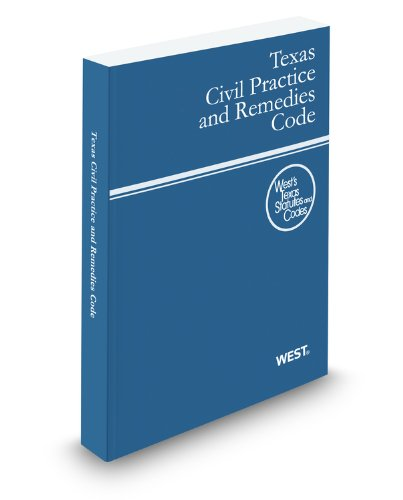 Texas Civil Practice and Remedies Code, 2012 Ed. (West's Texas Statutes and Codes)