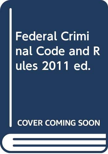 Federal Criminal Code and Rules, 2011 ed.: Thomson West