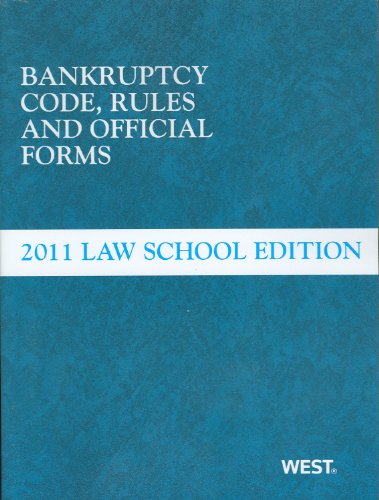 Bankruptcy Code, Rules and Official Forms, June 2011 Law School Edition: West Law School