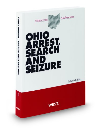 9780314923615: Ohio Arrest, Search and Seizure, 2011 ed. (Baldwin's Ohio Handbook Series)