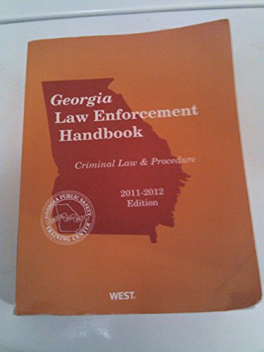Georgia Law Enforcement handbook Criminal Law &: West Publishing