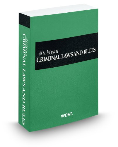 Michigan Criminal Laws and Rules, 2011 ed. (9780314925206) by Thomson West