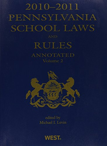Pennsylvania School Laws and Rules 2010-2011 (Pennsylvania School Laws and Rules Annotated)