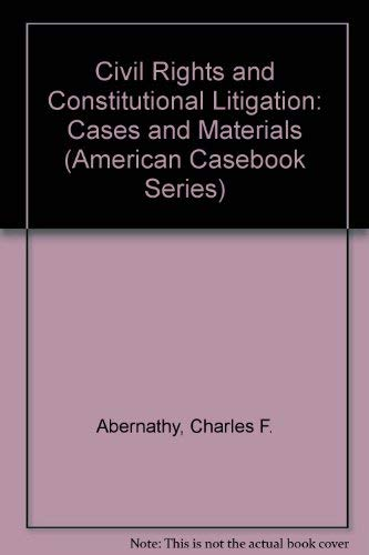 9780314926838: Civil Rights and Constitutional Litigation: Cases and Materials (American Casebook Series)