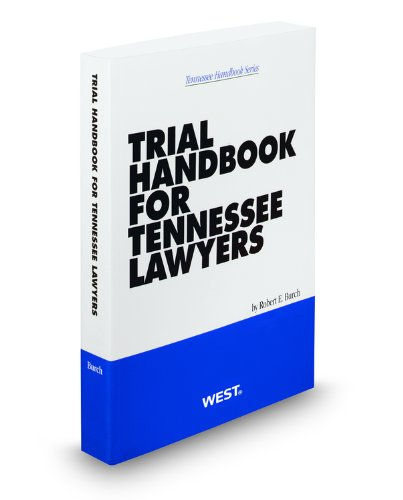 Trial Handbook for Tennessee Lawyers, 2012 ed. (Tennessee Handbook Series) (9780314929365) by Robert Burch