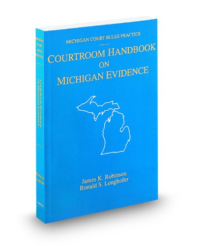 9780314931061: Courtroom Handbook on Michigan Evidence, 2011 ed. (Michigan Court Rules Practice)