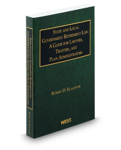 9780314935427: State and Local Government Retirement Law: A Guide for Lawyers, Trustees, and Plan Administrators, 2010 ed.