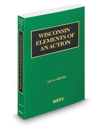 Wisconsin Elements of an Action, 2012-2013 ed. (Vol. 14, Wisconsin Practice Series): Jay Grenig