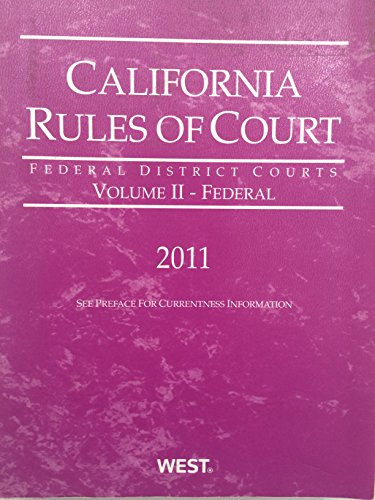 California Rules of Court - Federal District Courts, 2011 ed. (Vol. II, California Court Rules) (...