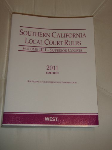 Southern California Local Court Rules - Superior Courts, 2011 ed. (Vol. IIIi California Court Rules...