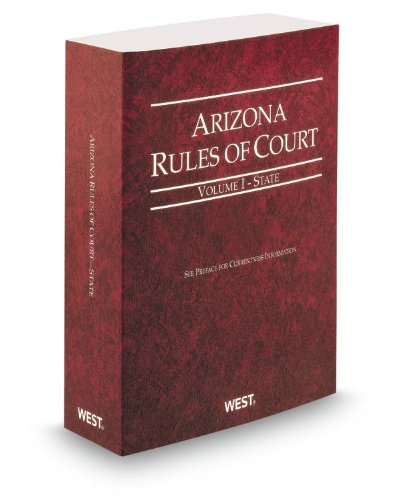 9780314942050: Arizona Rules of Court - State, 2013 ed. (Vol. I, Arizona Court Rules)