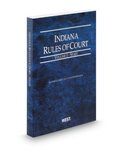 9780314942685: Indiana Rules of Court - State, 2013 ed. (Vol. I, Indiana Court Rules)