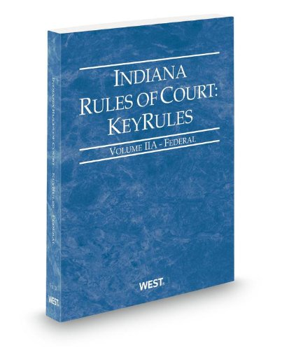 9780314942722: Indiana Rules of Court - Federal KeyRules, 2013 ed. (Vol. IIA, Indiana Court Rules)