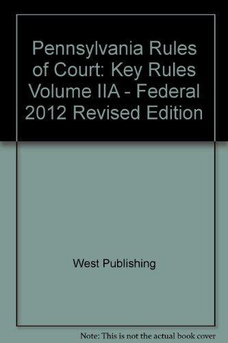 9780314943705: Pennsylvania Rules of Court: Key Rules Volume IIA - Federal 2012 Revised Edition