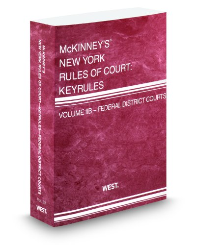 McKinney's New York Rules of Court, Volume IIB - Federal Bankruptcy Courts 2012 Edition [...