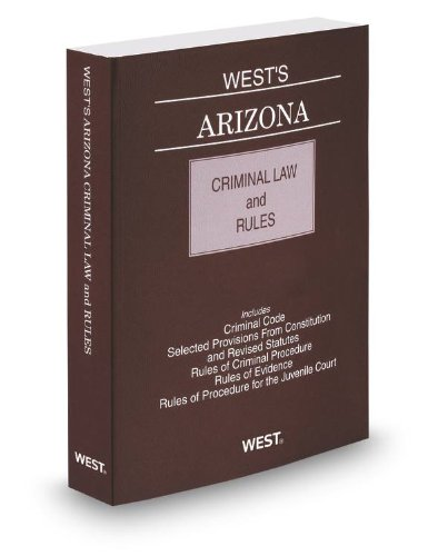 West's Arizona Criminal Law and Rules, 2012-2013 ed.: Thomson West
