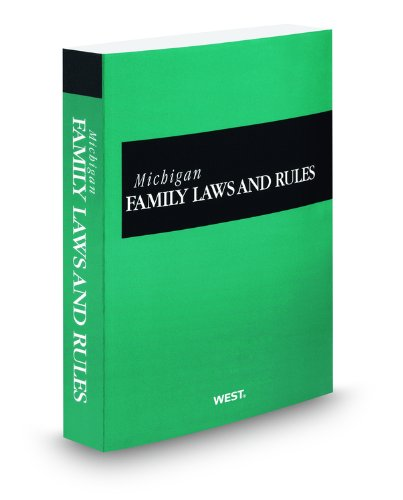 Michigan Family Laws and Rules, 2012 ed.: Thomson West