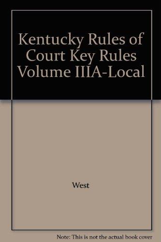 Kentucky Rules of Court Key Rules Volume IIIA-Local: West