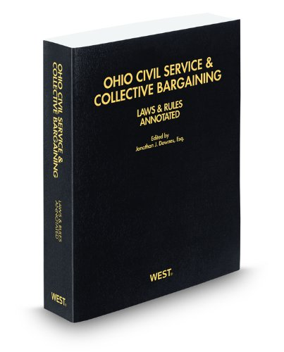 Ohio Civil Service & Collective Bargaining Laws & Rules Annotated, 2012-2013 ed.: Jonathan ...