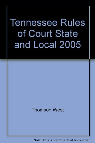Tennessee Rules of Court State and Local 2005: Thomson West