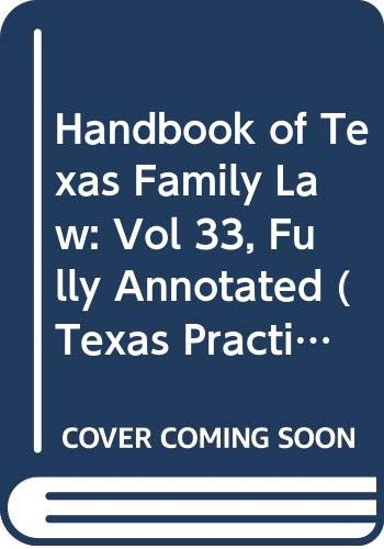 9780314958082: Handbook of Texas Family Law: Vol 33, Fully Annotated (Texas Practice Series)