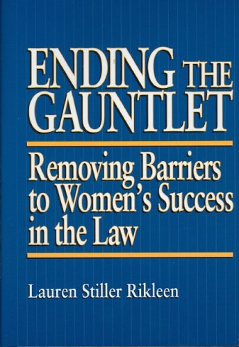 Ending the Gauntlet: Removing Barriers to Women's: Lauren Stiller Rikleen