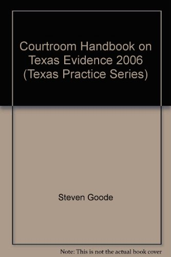 Courtroom Handbook on Texas Evidence 2006 (Texas Practice Series) (0314961097) by Steven Goode; Olin Guy Wellborn III; M. Michael Sharlot