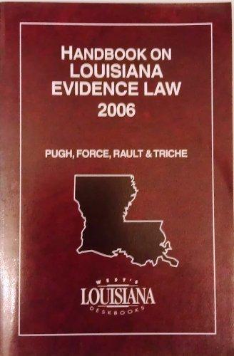 Handbook on Louisiana Evidence Law, 2006 Edition: Pugh, Force, Rault