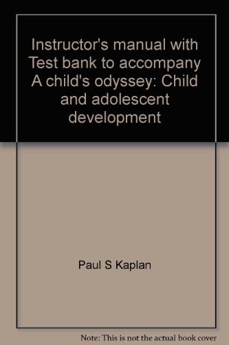 Instructor's manual with Test bank to accompany A child's odyssey: Child and adolescent development (0314966366) by Kaplan, Paul S
