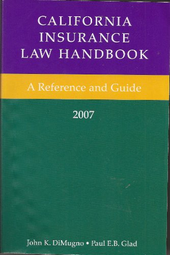 California Law Insurance Handbook: A Reference and Guide - 2007: DiMungo, John K.; Glad, Paul E.B.