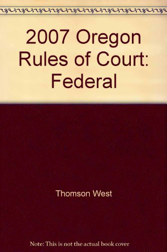 2007 Oregon Rules of Court: Federal: West, Thomson