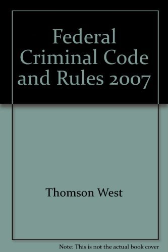 Federal Criminal Code and Rules 2007: Thomson West